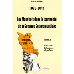 39-45 Les Manchois dans la tourmente de la Seconde Guerre mondiale - Tome2