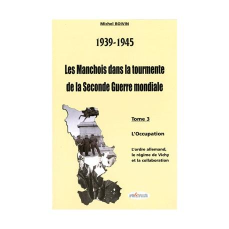 39-45 Les Manchois dans la tourmente de la Seconde Guerre mondiale - Tome3