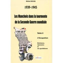 39-45 Les Manchois dans la tourmente de la Seconde Guerre mondiale - Tome4