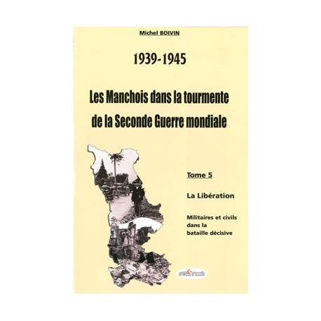 39-45 Les Manchois dans la tourmente de la Seconde Guerre mondiale - Tome5