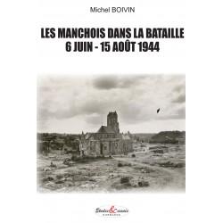 LES MANCHOIS DANS LA BATAILLE - 6 juin - 15 août 1944