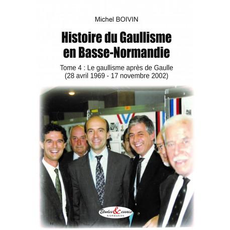 Histoire du Gaullisme en Basse-Normandie - Tome 4 : le gaullisme après de Gaulle (28 avril 1969-17 novembre 2002)