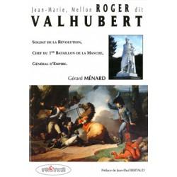 Jean-Marie, Mellon ROGER dit VALHUBERT - soldat de la Révolution, chef du 1er bataillon de la Manche, Général d'Empire